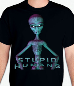 Stupid Humans T-Shirt or Sweatshirt