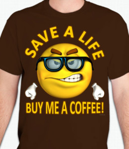 Save A Life Coffee T-Shirt or Sweatshirt
