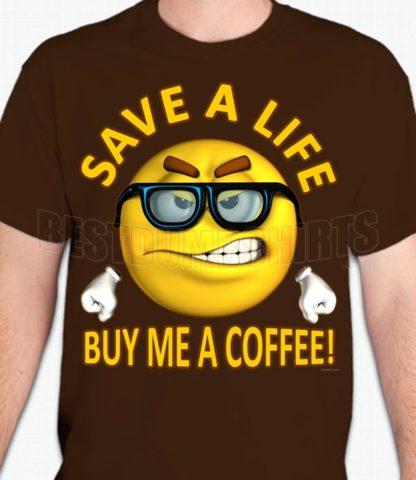Save A Life Coffee T-Shirt or Sweatshirt
