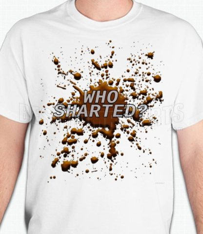 Who Sharted T-Shirt or Sweatshirt