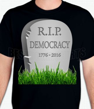 RIP Democracy T-Shirt or Sweatshirt